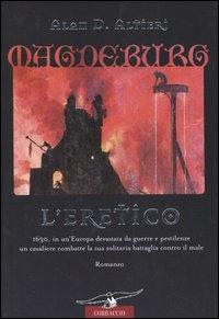 Magdeburg. L'eretico : romanzo / Alan D. Altieri