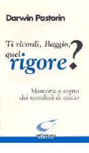 Ti ricordi, Baggio, quel rigore?