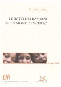I diritti dei bambini in un mondo incerto / Michael King ; prefazione di Guido Maggioni