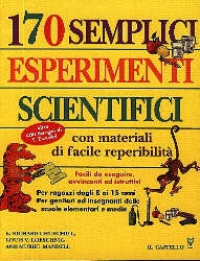 170 semplici esperimenti scientifici con materiali di facile reperibilità
