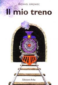 Il mio treno / racconto e illustrazioni di Michael Grejniec