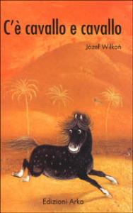 C'è cavallo e cavallo / un racconto di Jozef Wilkon ; illustrato dall'autore
