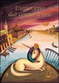 L'unicorno dal corno d'oro / un racconto di Sylvaine Nahas ; illustrato da Bimba Landmann