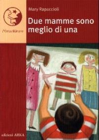 Due mamme sono meglio di una / un racconto di Mary Rapaccioli ; illustrato da Emiliano Ponzi