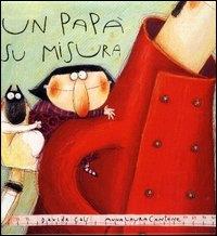 Un papà su misura / Davide Calì, Anna Laura Cantone