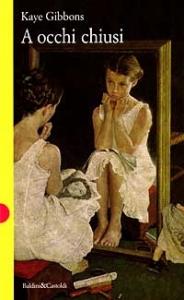 A occhi chiusi / Kaye Gibbons ; traduzione di Edmonda Bruscella