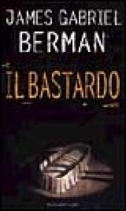 Il bastardo / James Gabriel Berman ; traduzione di Stefano Massaron