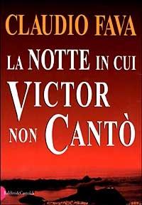 La notte in cui Victor non cantò / Claudio Fava