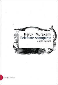 L'elefante scomparso e altri racconti / Haruki Murakami ; traduzione di Antonietta Pastore
