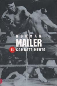 Il combattimento / Norman Mailer ; traduzione di Andrea D'Anna