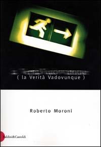 La verità vadovunque / Roberto Moroni