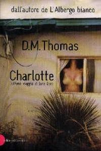 Charlotte : l'ultimo viaggio di Jane Eyre / D. M. Thomas ; traduzione di Martina Premoli