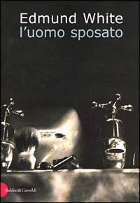L'uomo sposato / Edmund White ; traduzione di Sandro Melani