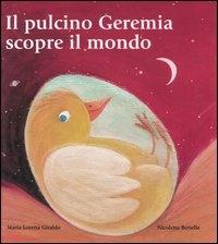 Il pulcino Geremia scopre il mondo / Maria Loretta Giraldo ; illustrazioni di Nicoletta Bertelle