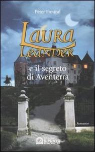 Laura Leander e il segreto di Aventerra : romanzo / Peter Freund