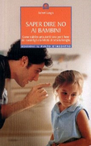 Saper dire no ai bambini : come stabilire una sana autorità per il bene dei nostri figli e la felicità di tutta la famiglia / Robert Langis