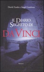 Il diario segreto di da Vinci : romanzo / David Zurdo e Angel Gutiérrez