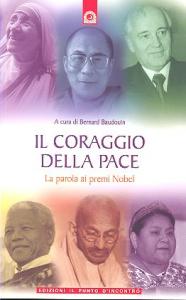 Il coraggio della pace : La parola ai premi Nobel / [a cura di] Bernard Baudouin