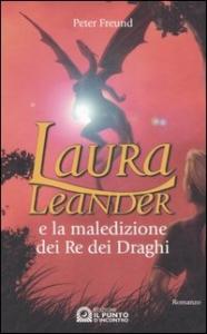 Laura Leander e la maledizione dei re dei draghi : romanzo / Peter Freund