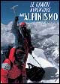 Le grandi avventure dell' alpinismo