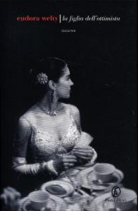 La figlia dell'ottimista / Eudora Welty ; traduzione di Isabella Zani