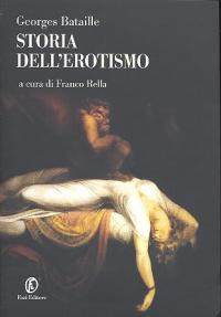 Storia dell'erotismo : la parte maledetta II / Georges Bataille ; a cura di Franco Rella ; traduzione di Susanna Mati ; con un saggio di Susanna Mati