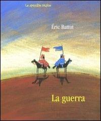 La guerra / Eric Battut ; traduzione di Carlo Giovine