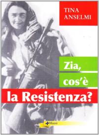 Zia, cos'è la Resistenza? / Tina Anselmi