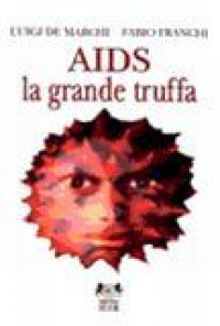 AIDS : la grande truffa / Luigi De Marchi, Fabio Franchi