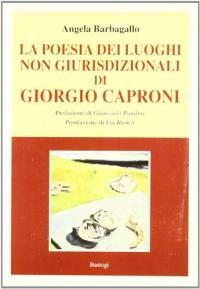 La poesia dei luoghi non giurisdizionali di Giorgio Caproni