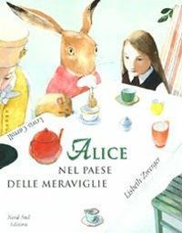 Alice nel paese delle meraviglie / Lewis Carroll ; illustrato da Lisbeth Zwerger ; testo italiano di Luigina Battistutta