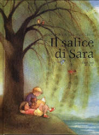 Il salice di Sara : una storia / raccontata da Friedrich Recknagel e illustrata da Maja Dusíkova ; traduzione di Noemi Clementi