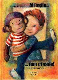 All'asilo non ci vado : una storia / di Karl Rühmann ; illustrata da Miriam Monnier e tradotta da Andrea Passannante