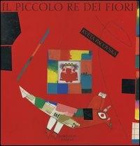 Il piccolo re dei fiori /  Kveta Pacovska ; traduzione di Luigina Battistutta