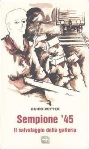 Sempione '45 : il salvataggio della galleria / Guido Petter