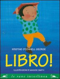 Libro! / Kristine O'Connell George ; illustrazioni di Maggie Smith ; traduzione di Rita Valentino Merletti