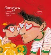 Amorgioco : il bambino, la disabilità, il gioco / di Carlo Riva ; illustrazioni e filastrocche di Vittoria Facchini