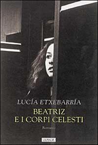Beatriz e i corpi celesti / Lucia Etxebarria ; traduzione di Roberta Bovaia