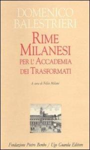 Rime milanesi : per l'Accademia dei trasformati / Domenico Balestrieri ; a cura di Felice Milani