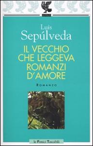 Il vecchio che leggeva romanzi d'amore / Luis Sepúlveda ; traduzione di Ilide Carmignani
