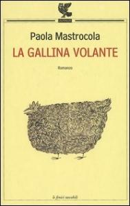 La gallina volante / Paola Mastrocola