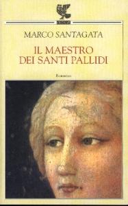 Il maestro dei santi pallidi / Marco Santagata