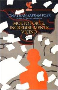 Molto forte, incredibilmente vicino / Jonathan Safran Foer ; traduzione di Massimo Bocchiola