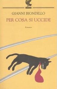 Per cosa si uccide / Gianni Biondillo