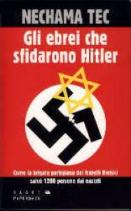 Gli ebrei che sfidarono Hitler / Nechama Tec