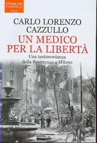 Un medico per la libertà / Carlo Lorenzo Cazzullo