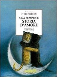 Una semplice storia d'amore / Piotr Wilkon ; illustrazioni di Jozef Wilkon ; traduzione e adattamento di Marta Rutigliano