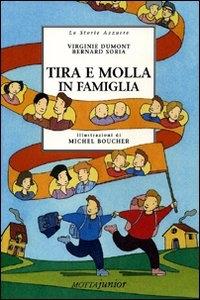 Tira e molla in famiglia / Virginie Dumont, Bernard Soria ; illustrazioni di Michel Boucher ; traduzione e adattamento di Guendalina Sertorio
