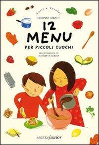 12 menù per piccoli cuochi / Corinne Albaut ; illustrazioni di Aurélie Guillerey ; traduzione e adattamento di Guendalina Sertorio