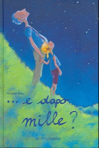 ...E dopo mille? / scritto e illustrato da Anette Bley ; traduzione e adattamento di Roberta Scarabelli